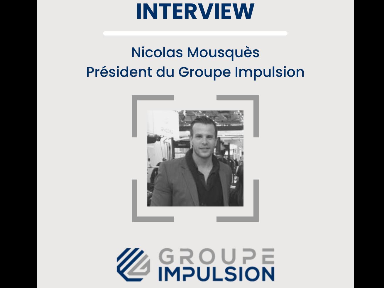 Interview de Nicolas Mousquès - Groupe Impulsion
